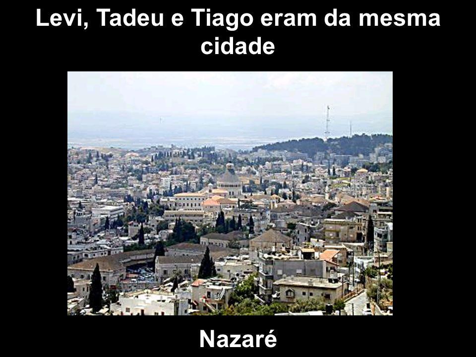 Levi, Tadeu e Tiago eram da mesma cidade Nazaré