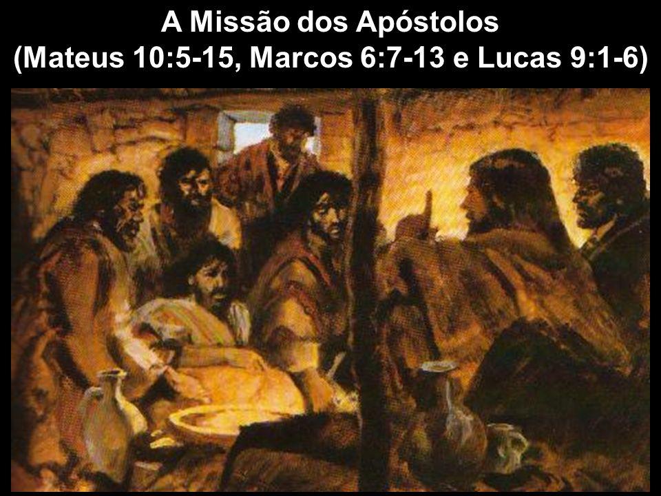 A Missão dos Apóstolos (Mateus 10:5-15, Marcos 6:7-13 e Lucas 9:1-6)
