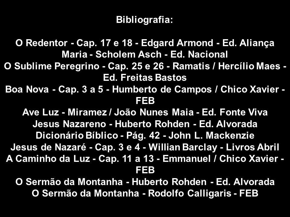 Bibliografia: O Redentor - Cap. 17 e 18 - Edgard Armond - Ed. Aliança Maria - Scholem Asch - Ed. Nacional O Sublime Peregrino - Cap. 25 e 26 - Ramatis