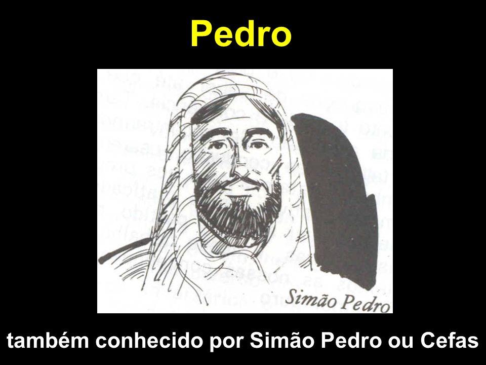 Pedro também conhecido por Simão Pedro ou Cefas
