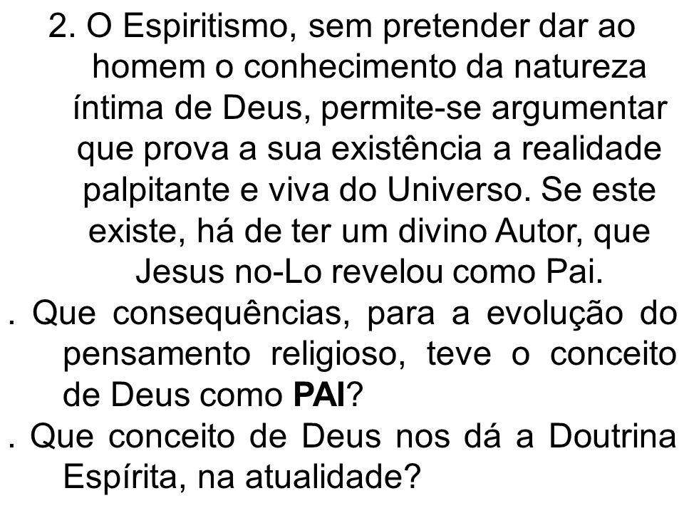 2. O Espiritismo, sem pretender dar ao homem o conhecimento da natureza íntima de Deus, permite-se argumentar que prova a sua existência a realidade p