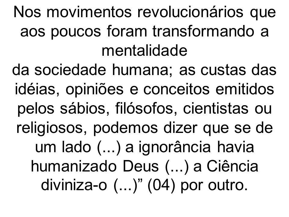 Nos movimentos revolucionários que aos poucos foram transformando a mentalidade da sociedade humana; as custas das idéias, opiniões e conceitos emitid