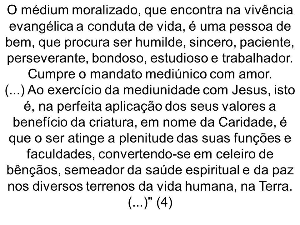 O médium moralizado, que encontra na vivência evangélica a conduta de vida, é uma pessoa de bem, que procura ser humilde, sincero, paciente, persevera