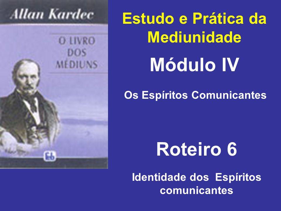 Estudo e Prática da Mediunidade Módulo IV Roteiro 6 Os Espíritos Comunicantes Identidade dos Espíritos comunicantes