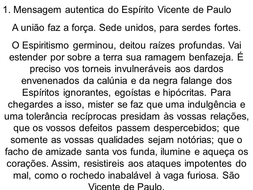 1. Mensagem autentica do Espírito Vicente de Paulo A união faz a força. Sede unidos, para serdes fortes. O Espiritismo germinou, deitou raízes profund