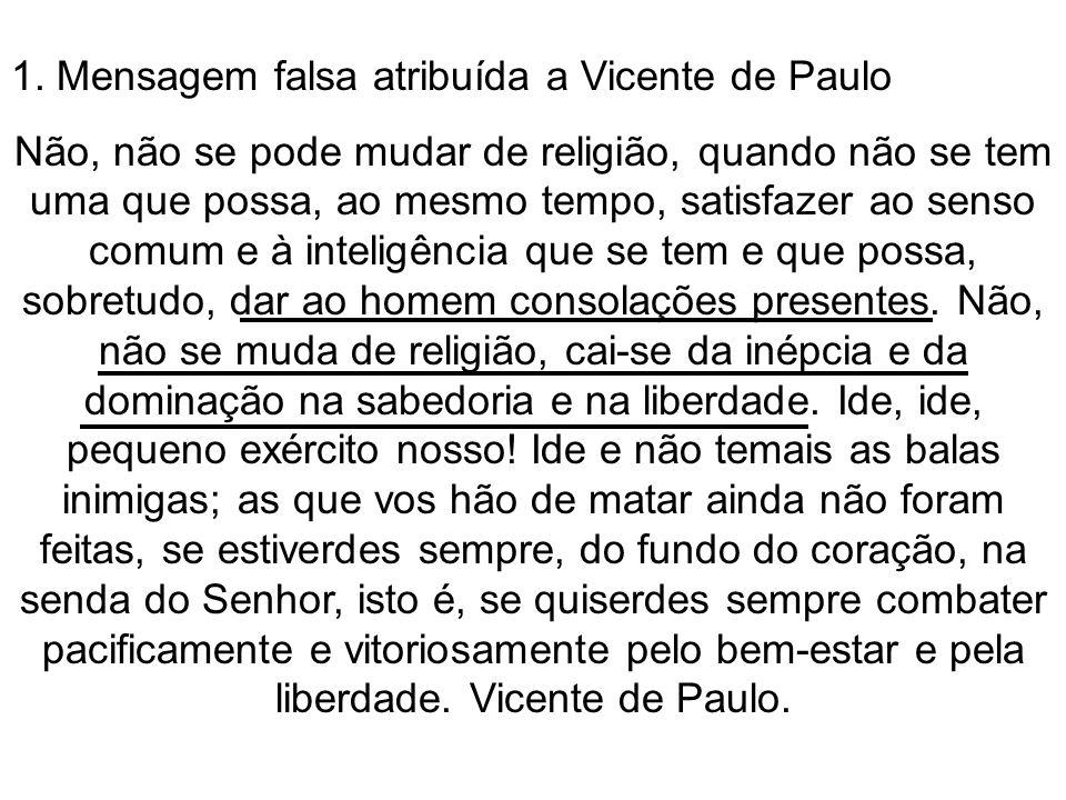 1. Mensagem falsa atribuída a Vicente de Paulo Não, não se pode mudar de religião, quando não se tem uma que possa, ao mesmo tempo, satisfazer ao sens