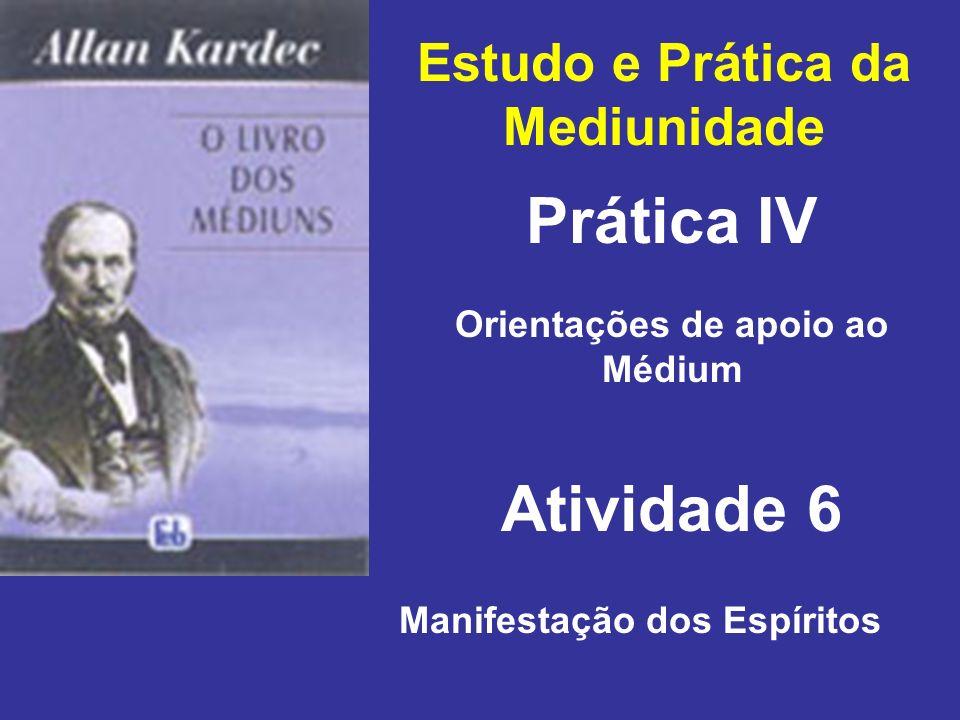 Estudo e Prática da Mediunidade Prática IV Atividade 6 Orientações de apoio ao Médium Manifestação dos Espíritos