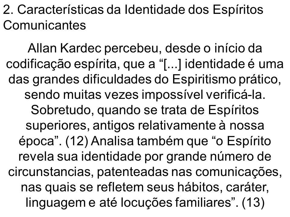 2. Características da Identidade dos Espíritos Comunicantes Allan Kardec percebeu, desde o início da codificação espírita, que a [...] identidade é um