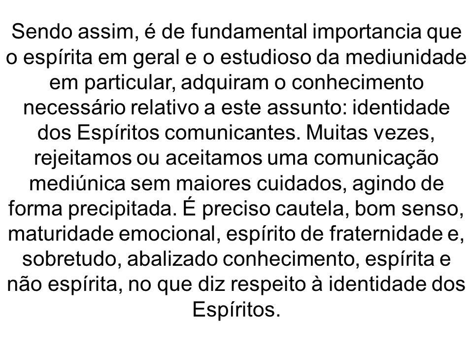 Sendo assim, é de fundamental importancia que o espírita em geral e o estudioso da mediunidade em particular, adquiram o conhecimento necessário relat