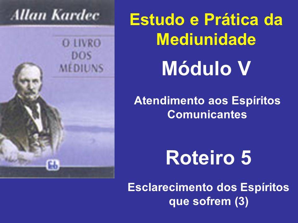 Estudo e Prática da Mediunidade Módulo V Roteiro 5 Atendimento aos Espíritos Comunicantes Esclarecimento dos Espíritos que sofrem (3)