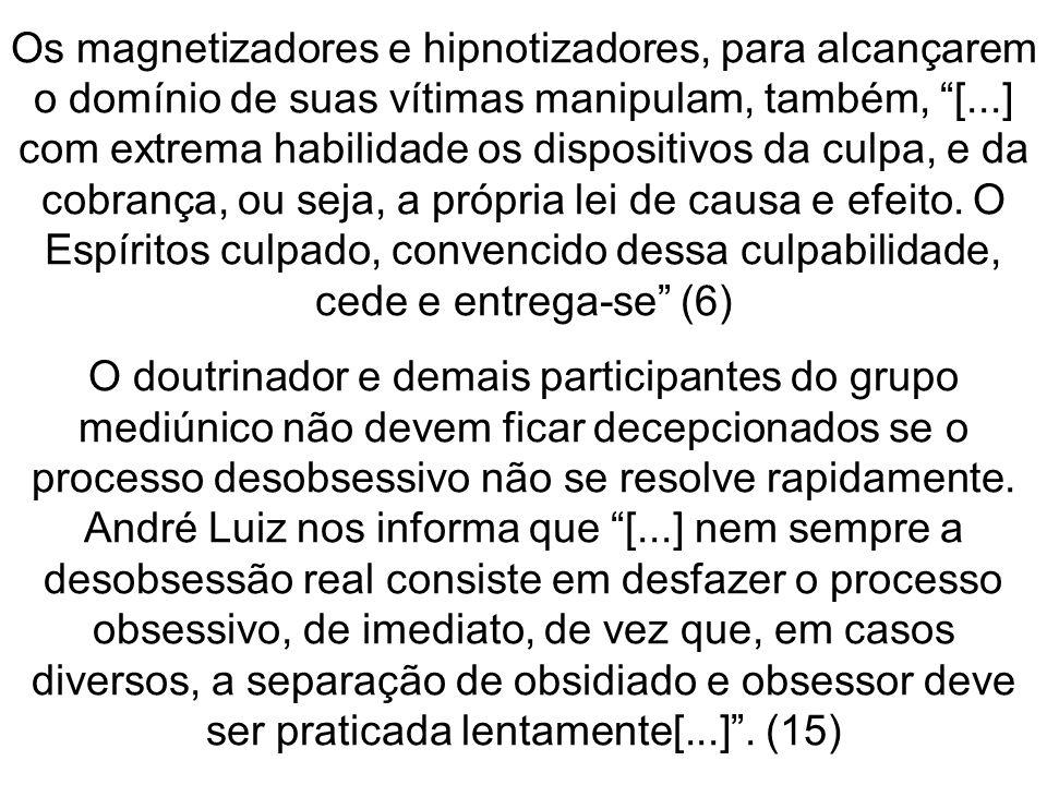 Os magnetizadores e hipnotizadores, para alcançarem o domínio de suas vítimas manipulam, também, [...] com extrema habilidade os dispositivos da culpa