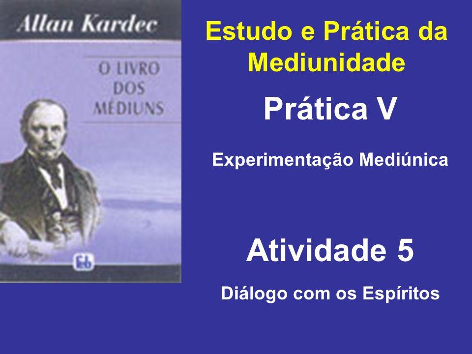 Estudo e Prática da Mediunidade Prática V Atividade 5 Experimentação Mediúnica Diálogo com os Espíritos