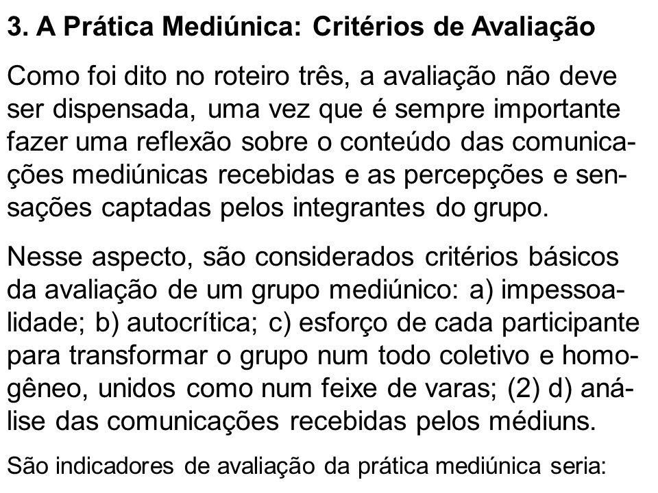 3. A Prática Mediúnica: Critérios de Avaliação Como foi dito no roteiro três, a avaliação não deve ser dispensada, uma vez que é sempre importante faz