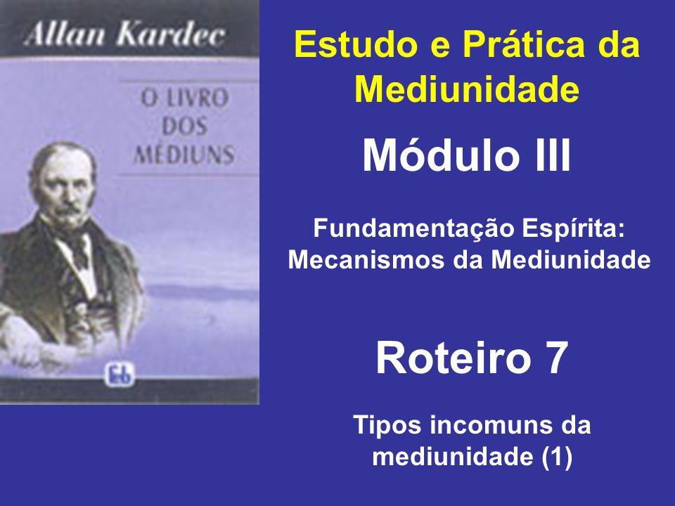 Estudo e Prática da Mediunidade Módulo III Roteiro 7 Fundamentação Espírita: Mecanismos da Mediunidade Tipos incomuns da mediunidade (1)
