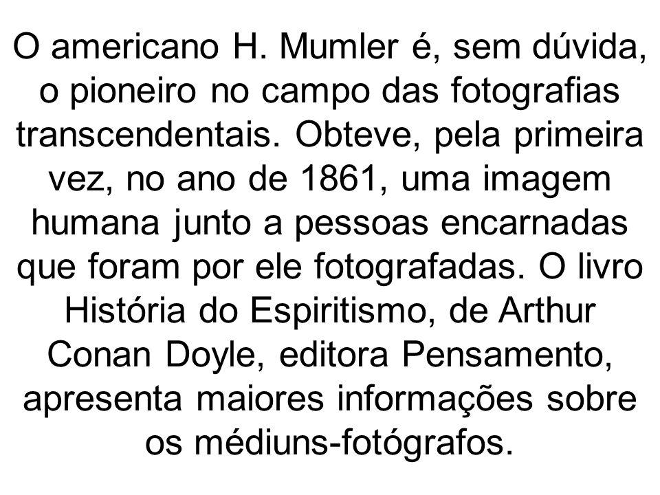 O americano H. Mumler é, sem dúvida, o pioneiro no campo das fotografias transcendentais. Obteve, pela primeira vez, no ano de 1861, uma imagem humana