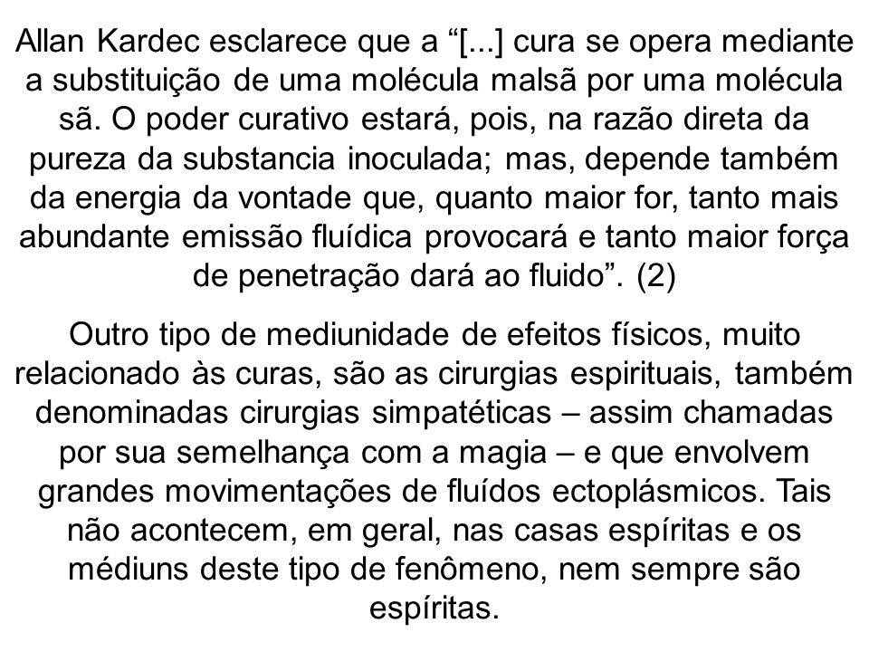 O conhecido médium brasileiro José Arigó, por exemplo, realizava cirurgias espirituais utilizando facas ou canivetes, sem anestesia nem cuidados assépticos.