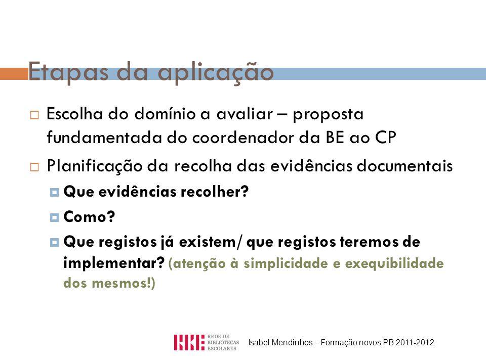 Etapas da aplicação Escolha do domínio a avaliar – proposta fundamentada do coordenador da BE ao CP Planificação da recolha das evidências documentais Que evidências recolher.