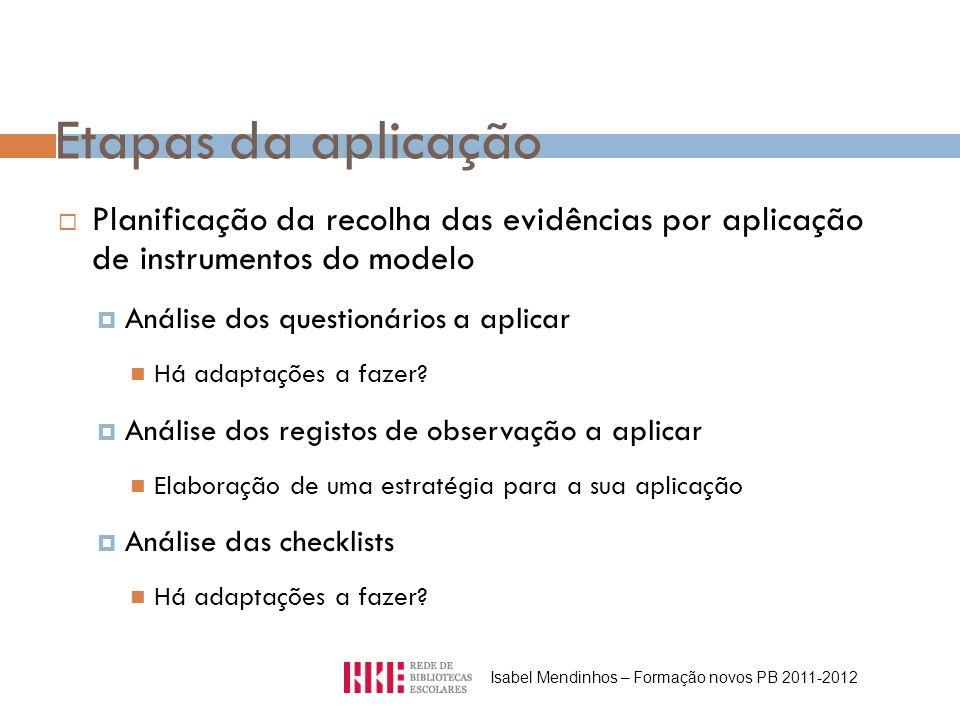 Etapas da aplicação Planificação da recolha das evidências por aplicação de instrumentos do modelo Análise dos questionários a aplicar Há adaptações a