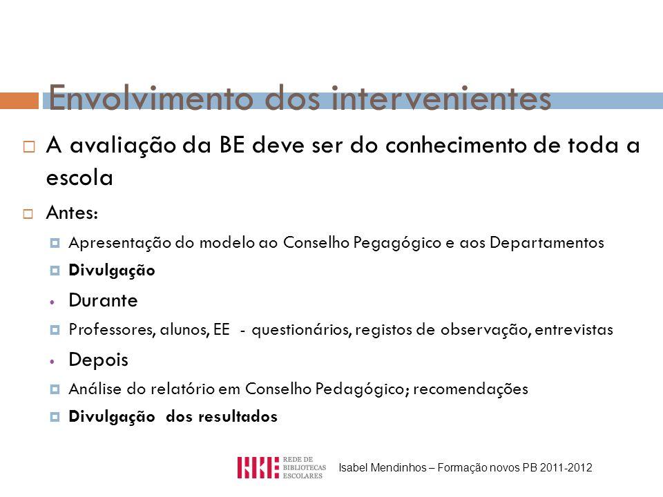 Envolvimento dos intervenientes A avaliação da BE deve ser do conhecimento de toda a escola Antes: Apresentação do modelo ao Conselho Pegagógico e aos