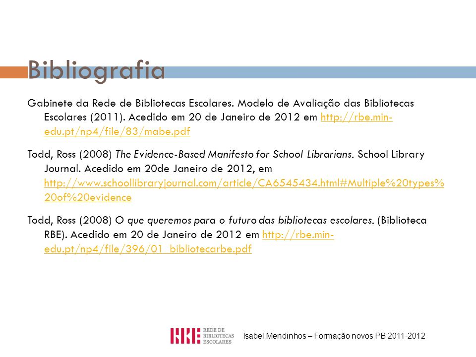 Bibliografia Gabinete da Rede de Bibliotecas Escolares. Modelo de Avaliação das Bibliotecas Escolares (2011). Acedido em 20 de Janeiro de 2012 em http