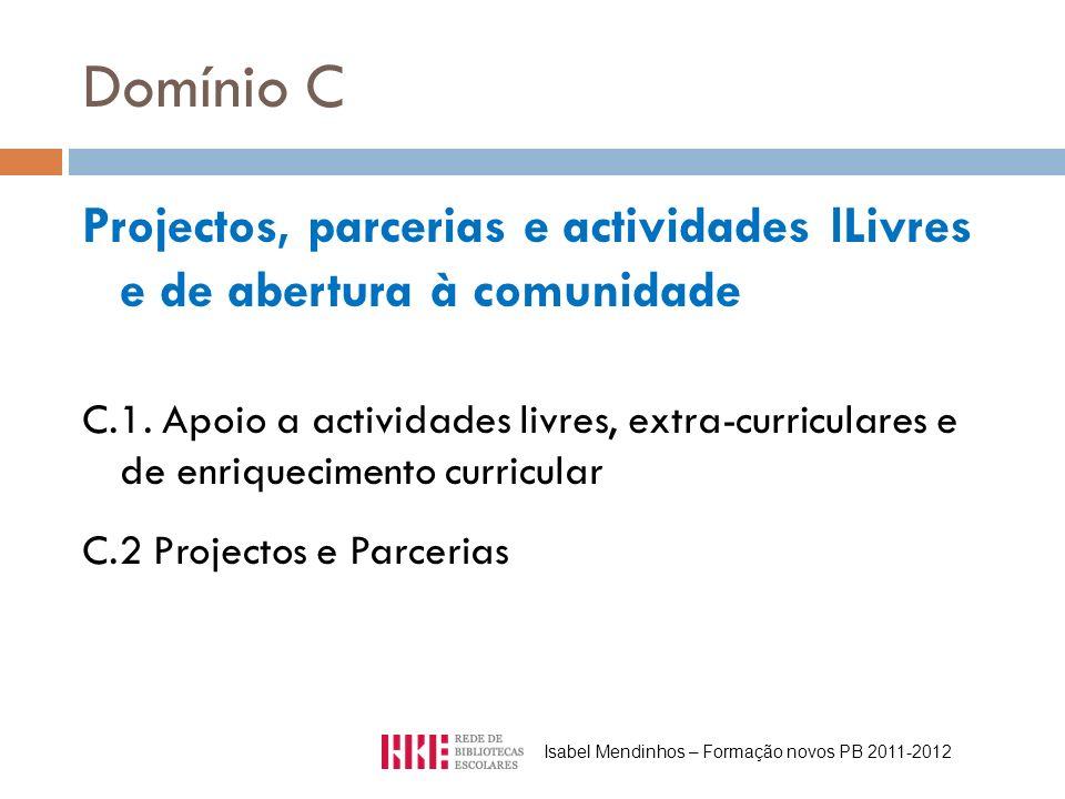 Domínio C Projectos, parcerias e actividades lLivres e de abertura à comunidade C.1. Apoio a actividades livres, extra-curriculares e de enriqueciment