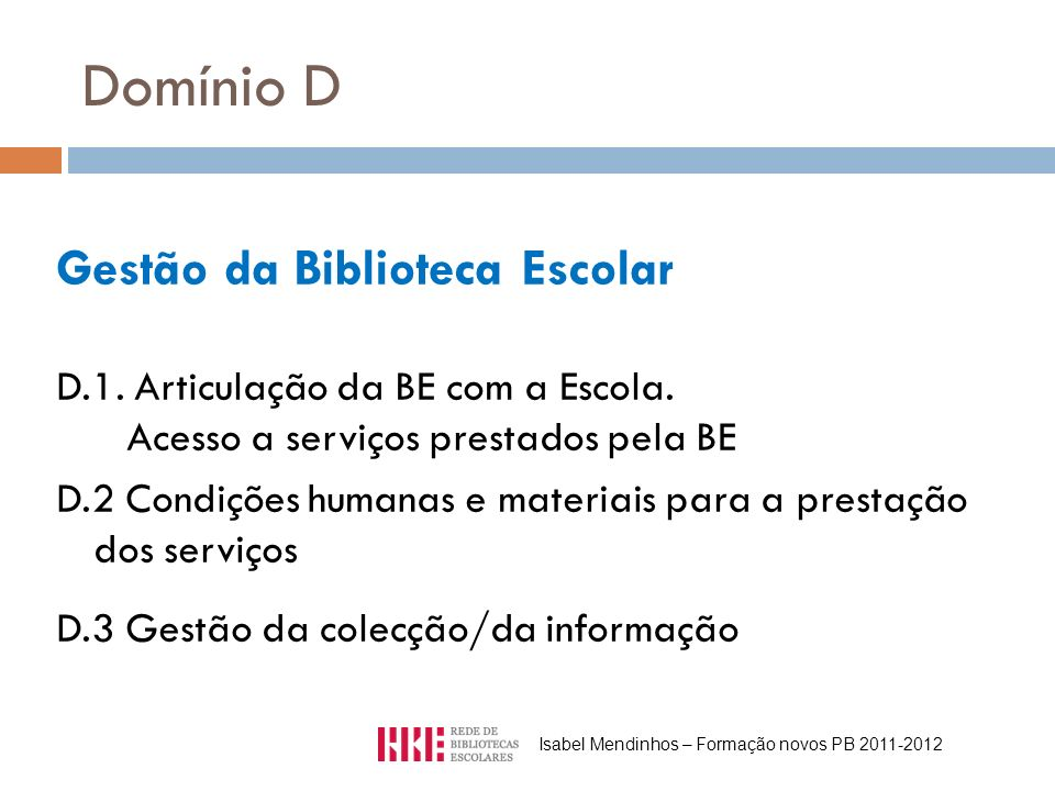 Domínio D Gestão da Biblioteca Escolar D.1. Articulação da BE com a Escola. Acesso a serviços prestados pela BE D.2 Condições humanas e materiais para