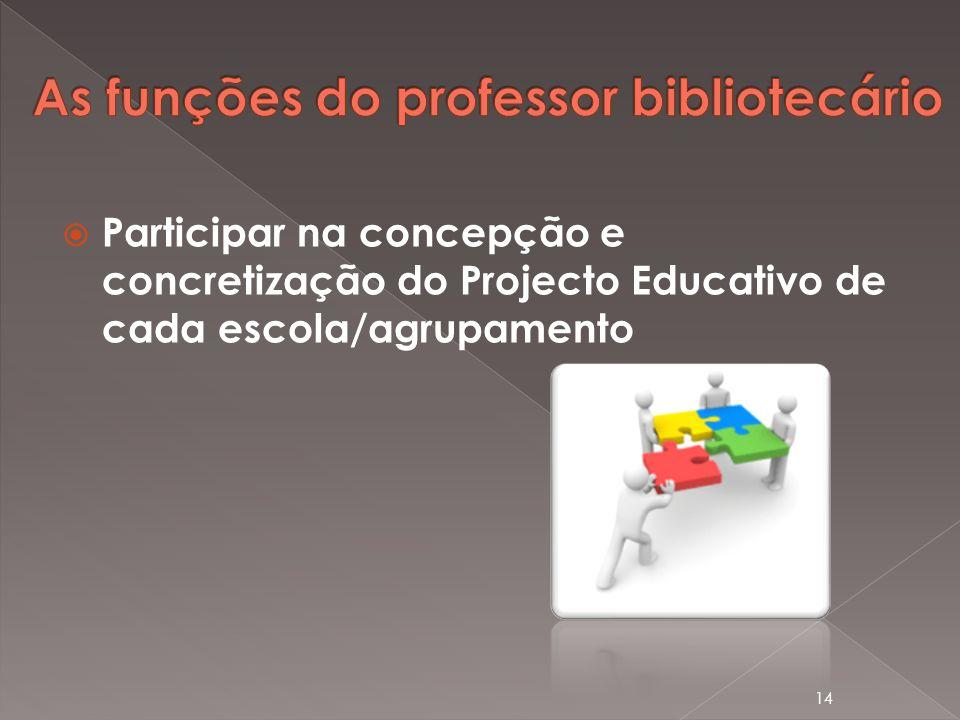 Participar na concepção e concretização do Projecto Educativo de cada escola/agrupamento 14