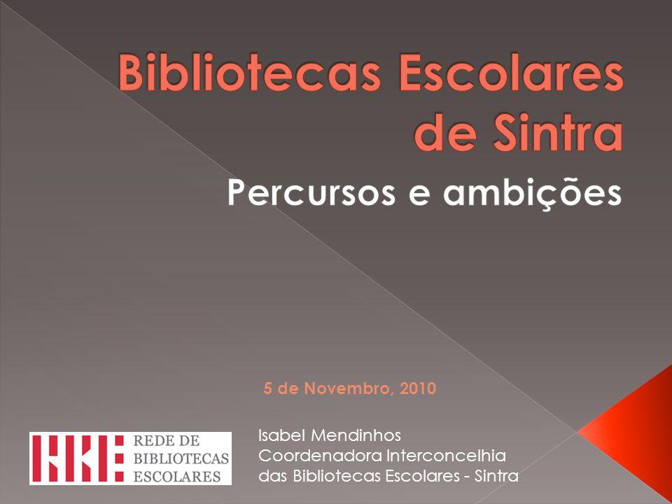 Isabel Mendinhos Coordenadora Interconcelhia das Bibliotecas Escolares - Sintra 5 de Novembro, 2010