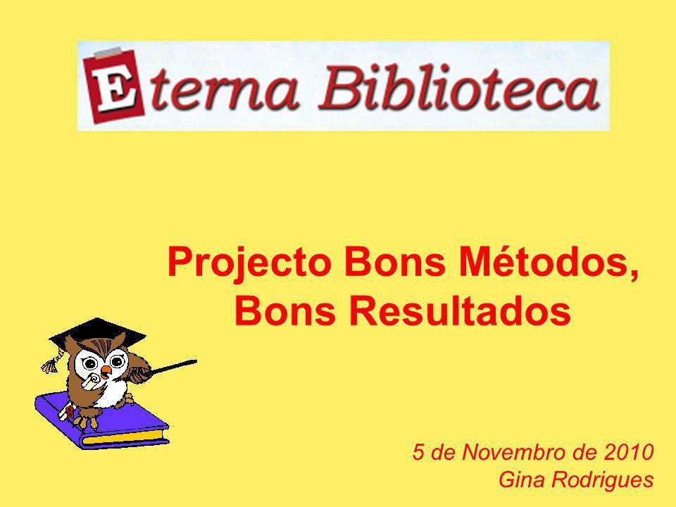 Projecto Bons Métodos, Bons Resultados 5 de Novembro de 2010 Gina Rodrigues