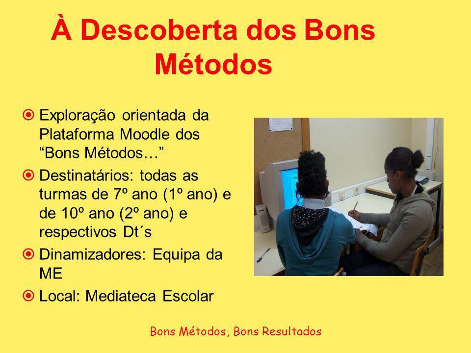 À Descoberta dos Bons Métodos Exploração orientada da Plataforma Moodle dos Bons Métodos… Destinatários: todas as turmas de 7º ano (1º ano) e de 10º a