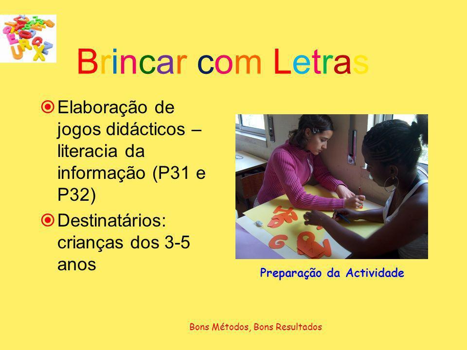 Brincar com LetrasBrincar com Letras Elaboração de jogos didácticos – literacia da informação (P31 e P32) Destinatários: crianças dos 3-5 anos Prepara