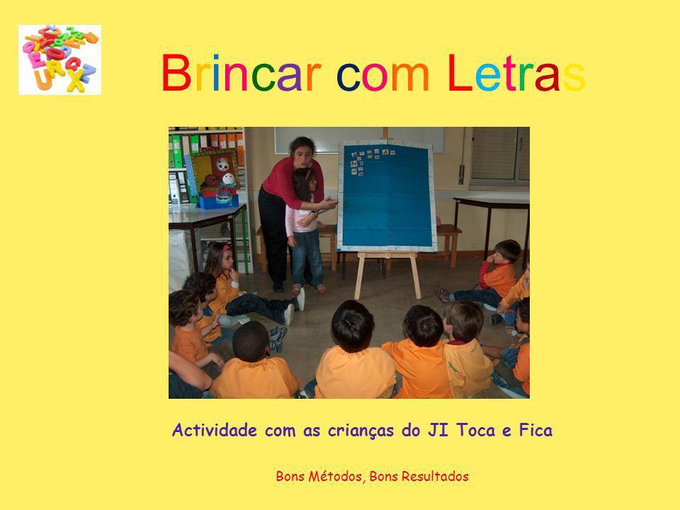 Brincar com LetrasBrincar com Letras Actividade com as crianças do JI Toca e Fica Bons Métodos, Bons Resultados