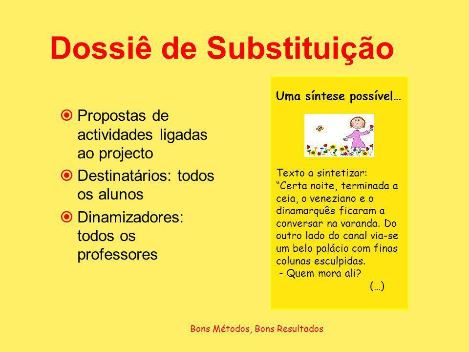 Dossiê de Substituição Propostas de actividades ligadas ao projecto Destinatários: todos os alunos Dinamizadores: todos os professores Uma síntese pos