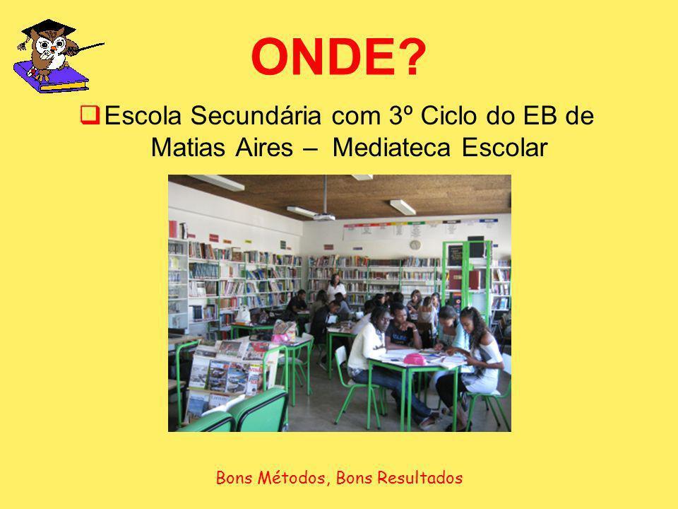 ONDE? Escola Secundária com 3º Ciclo do EB de Matias Aires – Mediateca Escolar Bons Métodos, Bons Resultados