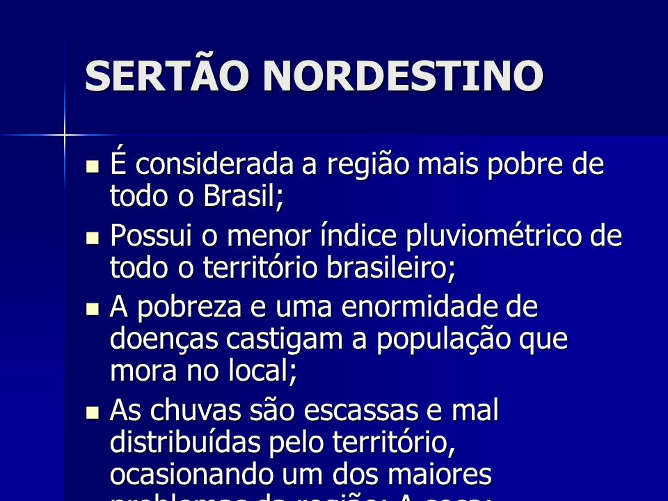 SERTÃO NORDESTINO É considerada a região mais pobre de todo o Brasil; É considerada a região mais pobre de todo o Brasil; Possui o menor índice pluvio