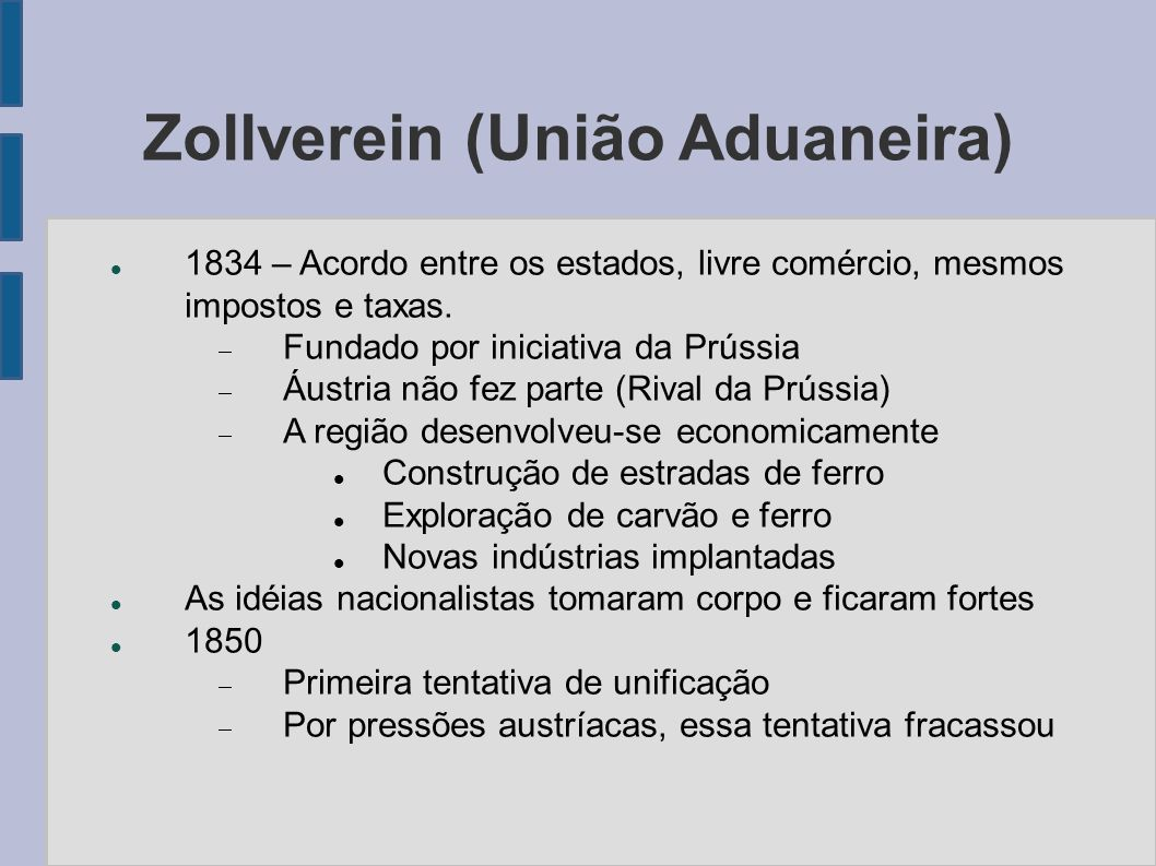 Zollverein (União Aduaneira) 1834 – Acordo entre os estados, livre comércio, mesmos impostos e taxas. Fundado por iniciativa da Prússia Áustria não fe