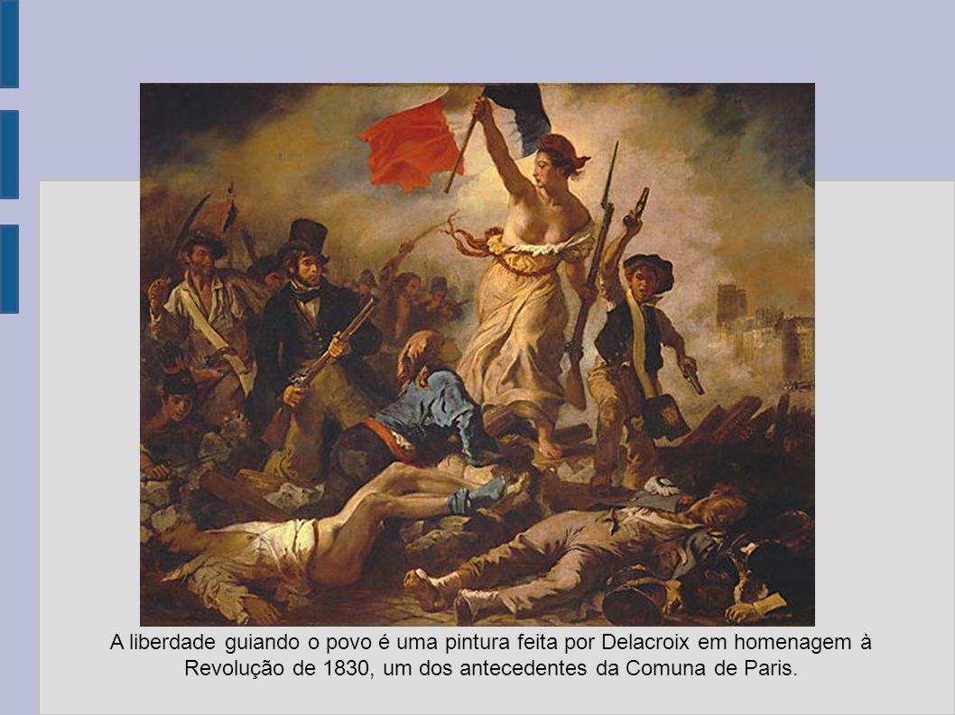 A liberdade guiando o povo é uma pintura feita por Delacroix em homenagem à Revolução de 1830, um dos antecedentes da Comuna de Paris.