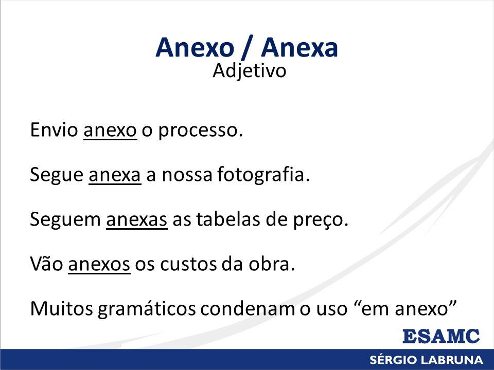 Anexo / Anexa Adjetivo Envio anexo o processo. Segue anexa a nossa fotografia. Seguem anexas as tabelas de preço. Vão anexos os custos da obra. Muitos
