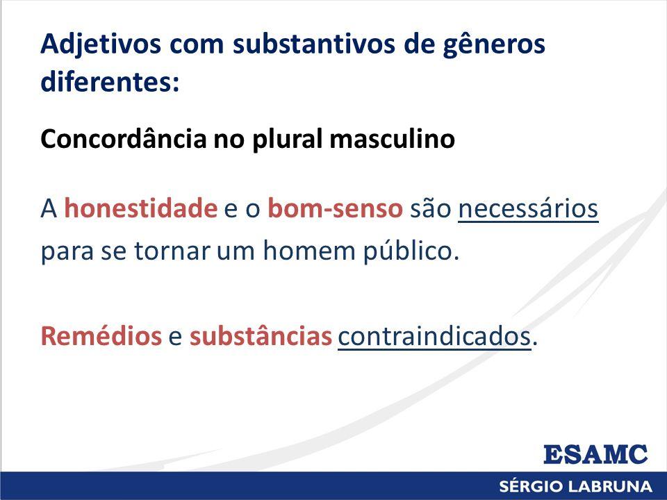 Adjetivos com substantivos de gêneros diferentes: Concordância no plural masculino A honestidade e o bom-senso são necessários para se tornar um homem