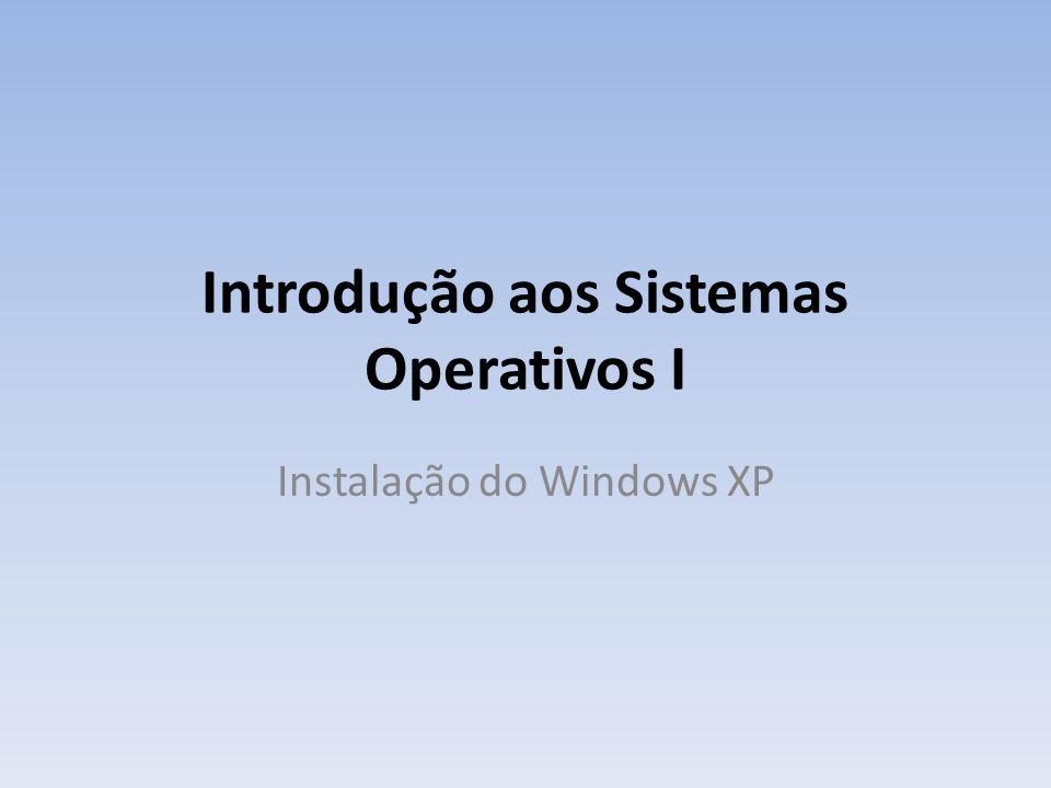 Introdução aos Sistemas Operativos I Instalação do Windows XP