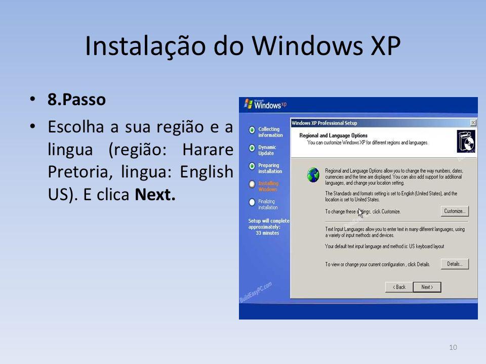 Instalação do Windows XP 8.Passo Escolha a sua região e a lingua (região: Harare Pretoria, lingua: English US). E clica Next. 10