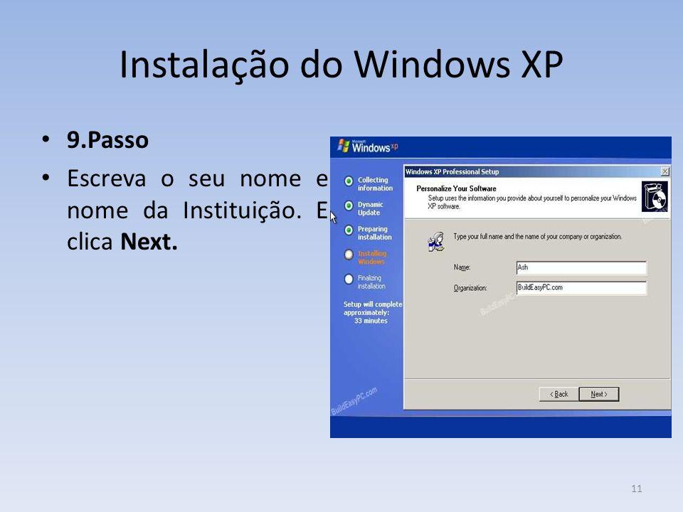 Instalação do Windows XP 9.Passo Escreva o seu nome e nome da Instituição. E clica Next. 11