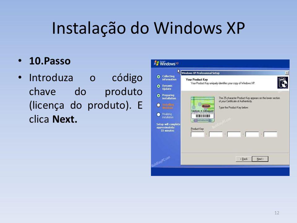 Instalação do Windows XP 10.Passo Introduza o código chave do produto (licença do produto). E clica Next. 12
