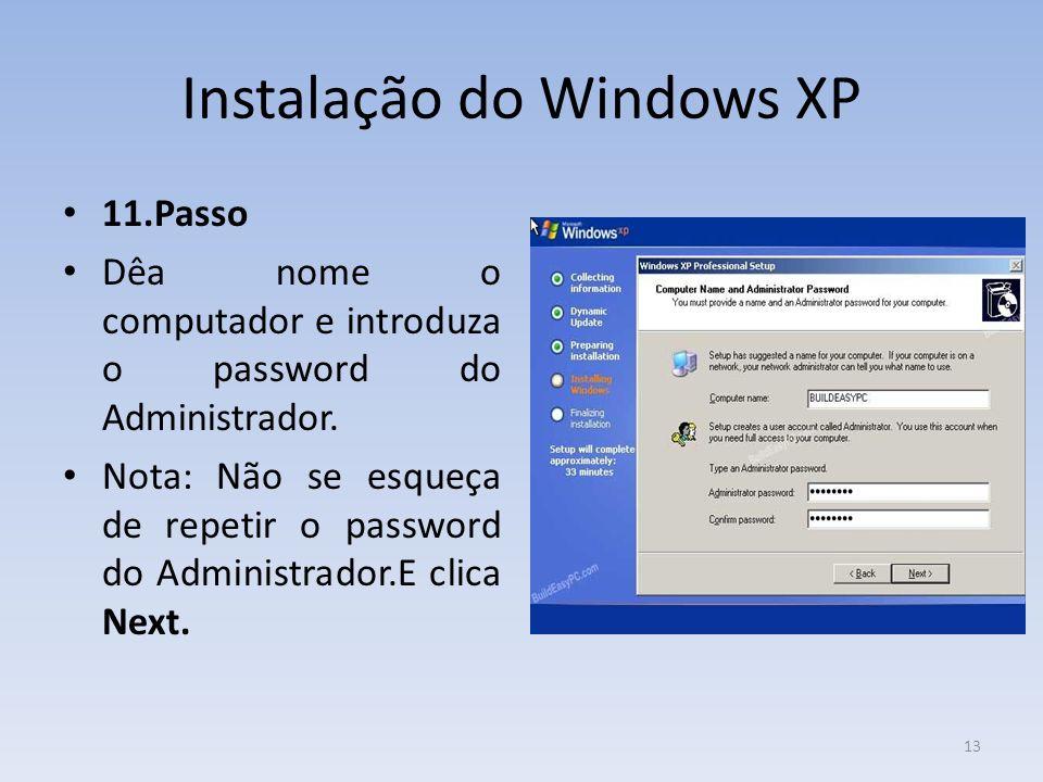 Instalação do Windows XP 11.Passo Dêa nome o computador e introduza o password do Administrador. Nota: Não se esqueça de repetir o password do Adminis