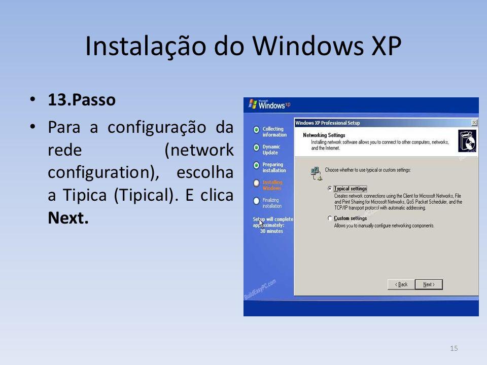 Instalação do Windows XP 13.Passo Para a configuração da rede (network configuration), escolha a Tipica (Tipical). E clica Next. 15