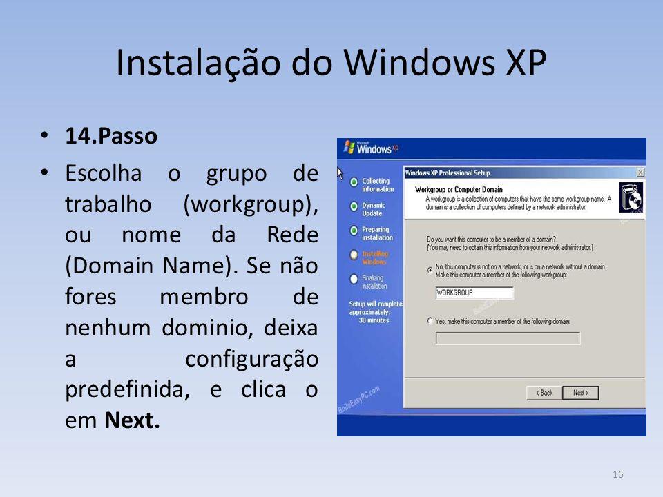 Instalação do Windows XP 14.Passo Escolha o grupo de trabalho (workgroup), ou nome da Rede (Domain Name). Se não fores membro de nenhum dominio, deixa