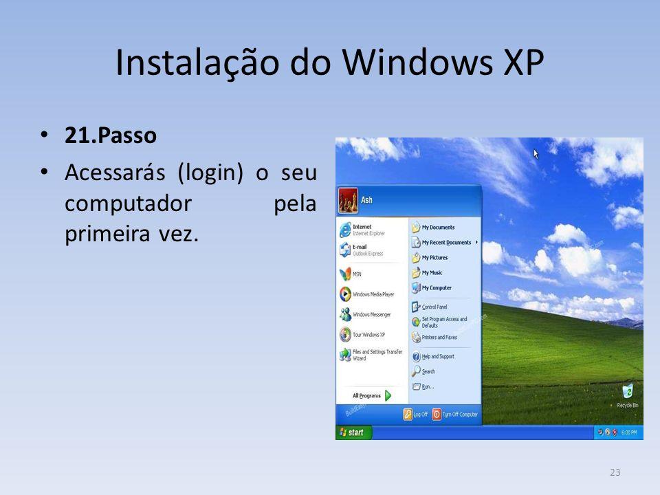 Instalação do Windows XP 21.Passo Acessarás (login) o seu computador pela primeira vez. 23