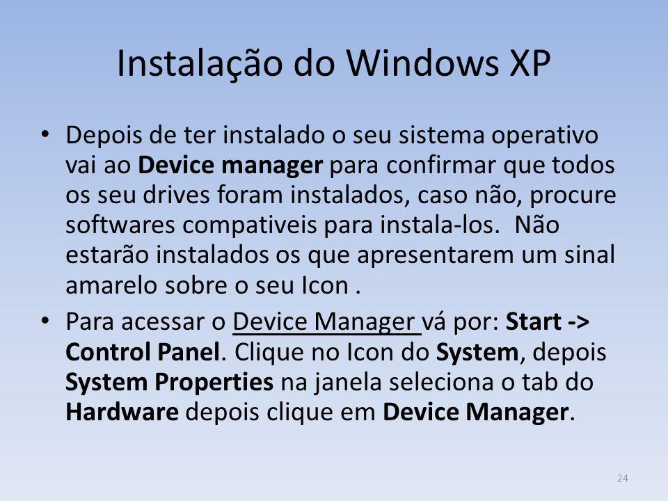 Instalação do Windows XP Depois de ter instalado o seu sistema operativo vai ao Device manager para confirmar que todos os seu drives foram instalados