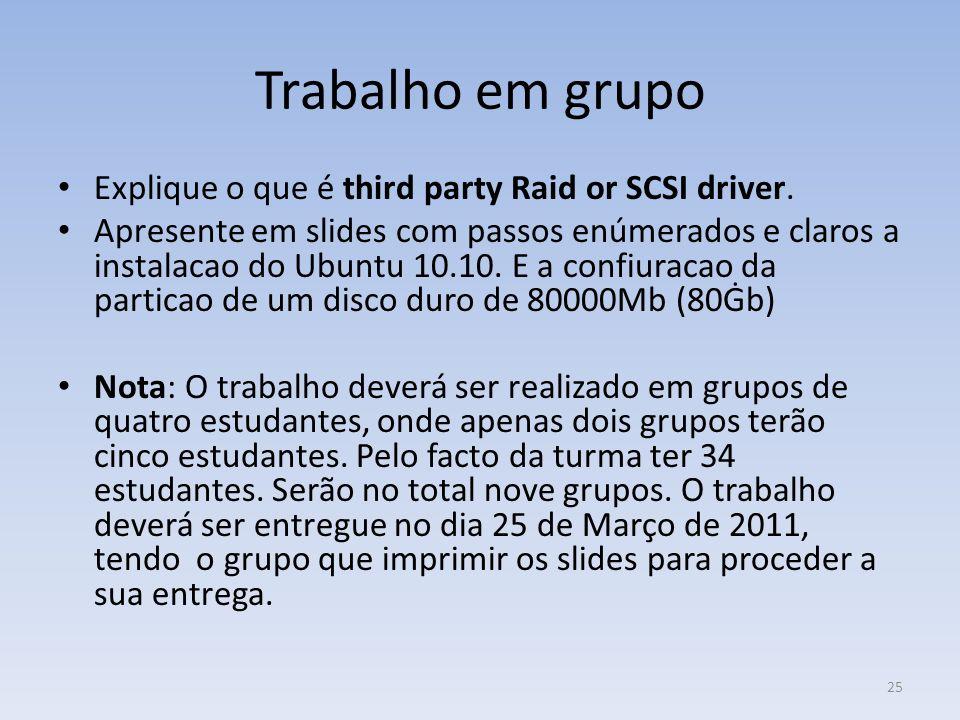 Trabalho em grupo Explique o que é third party Raid or SCSI driver. Apresente em slides com passos enúmerados e claros a instalacao do Ubuntu 10.10. E