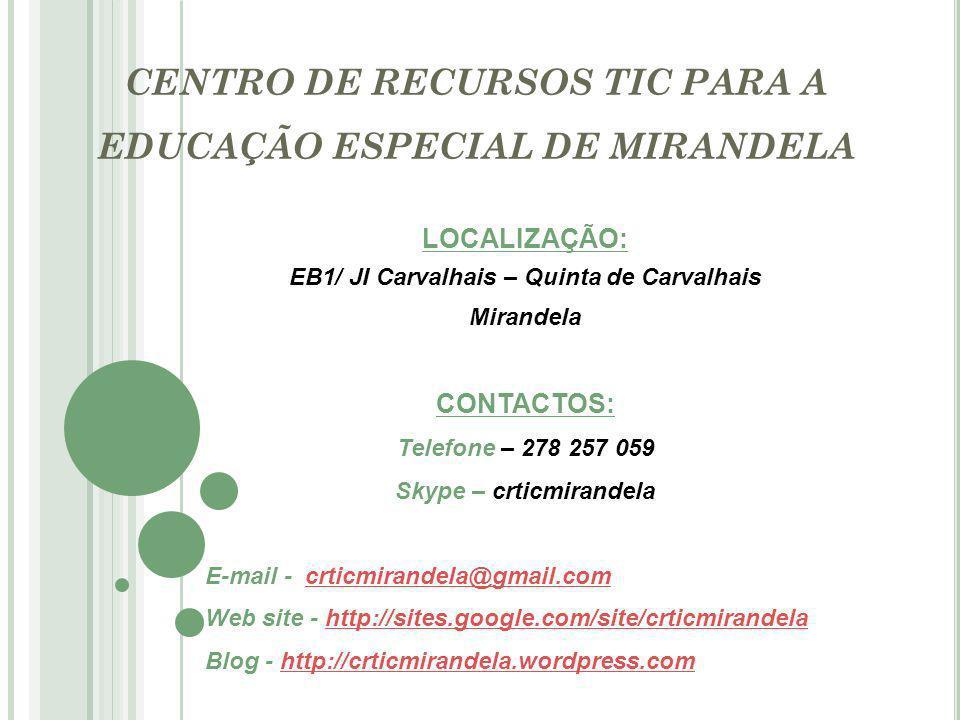 CENTRO DE RECURSOS TIC PARA A EDUCAÇÃO ESPECIAL DE MIRANDELA LOCALIZAÇÃO: EB1/ JI Carvalhais – Quinta de Carvalhais Mirandela CONTACTOS: Telefone – 278 257 059 Skype – crticmirandela E-mail - crticmirandela@gmail.comcrticmirandela@gmail.com Web site - http://sites.google.com/site/crticmirandelahttp://sites.google.com/site/crticmirandela Blog - http://crticmirandela.wordpress.comhttp://crticmirandela.wordpress.com